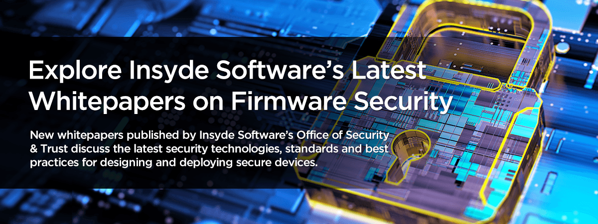 Explore Insyde Software's Latest Whitepapers on Firmware Security